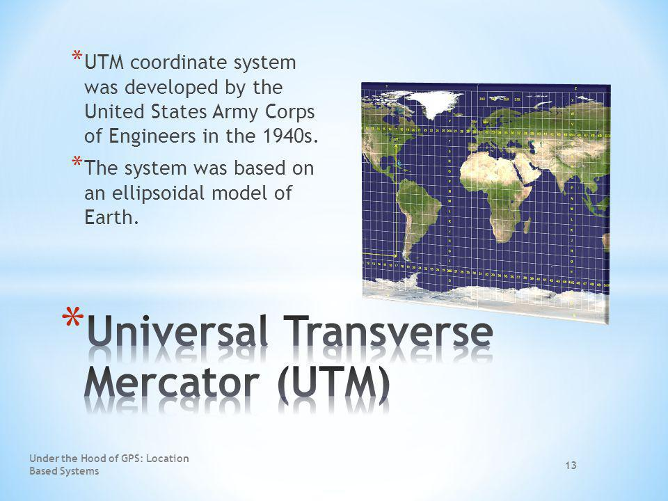 * UTM coordinate system was developed by the United States Army Corps of Engineers in the 1940s. * The system was based on an ellipsoidal model of Ear