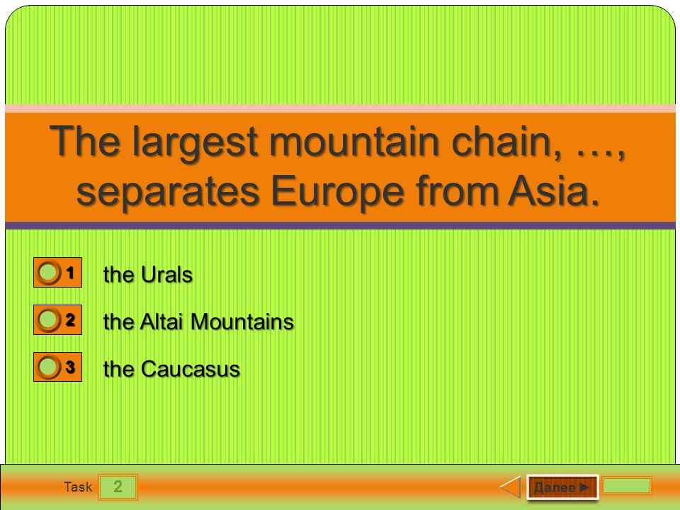 2 Task The largest mountain chain, …, separates Europe from Asia.
