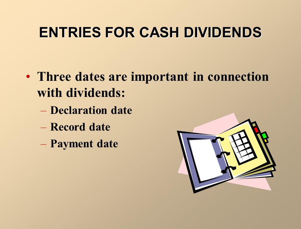 CASH DIVIDENDS A cash dividend is a pro rata distribution of cash to shareholders.