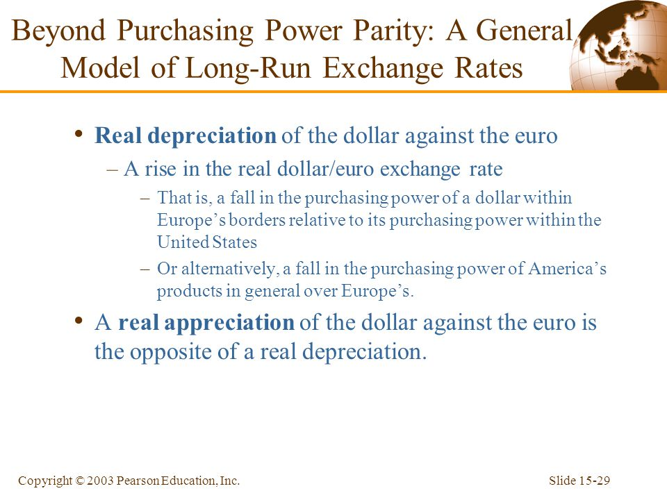 Slide 15-29Copyright © 2003 Pearson Education, Inc. Real depreciation of the dollar against the euro –A rise in the real dollar/euro exchange rate –Th