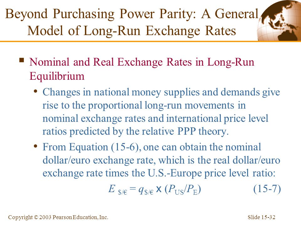 Slide 15-32Copyright © 2003 Pearson Education, Inc.  Nominal and Real Exchange Rates in Long-Run Equilibrium Changes in national money supplies and d