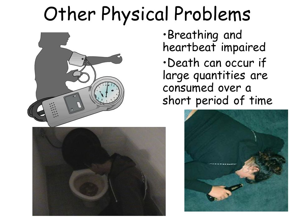 Other Physical Problems Breathing and heartbeat impaired Death can occur if large quantities are consumed over a short period of time