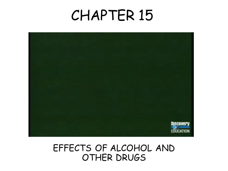 CHAPTER 15 EFFECTS OF ALCOHOL AND OTHER DRUGS