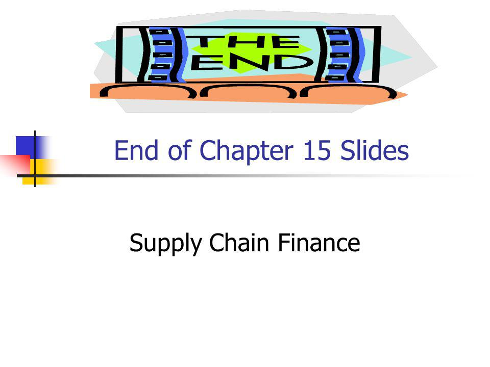 End of Chapter 15 Slides Supply Chain Finance