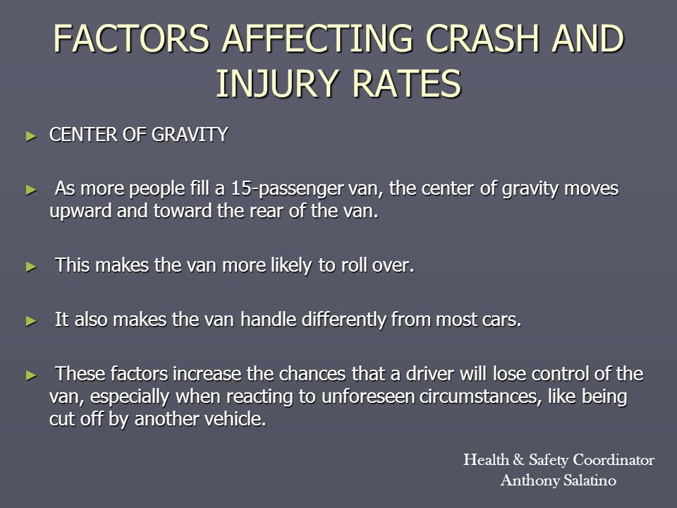SPEED and ROAD CHARACTERISTICS ► NHTSA found that the rate of a rollover increased significantly at speeds over 50 miles per hour and on curved roads.