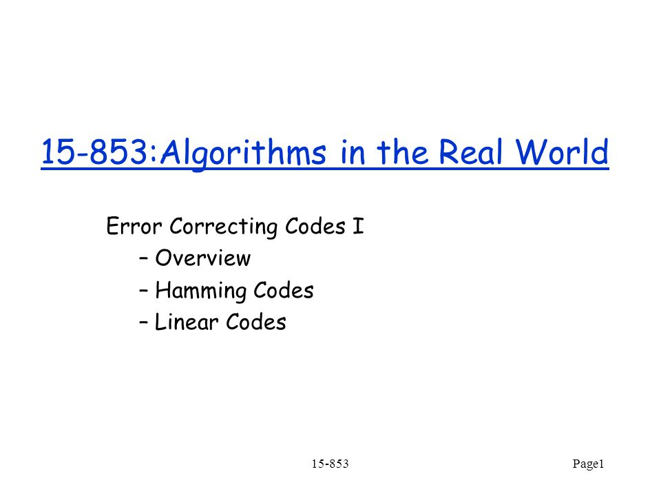 15-853Page12 Error Correcting Multibit Messages We will first discuss Hamming Codes Detect and correct 1-bit errors.