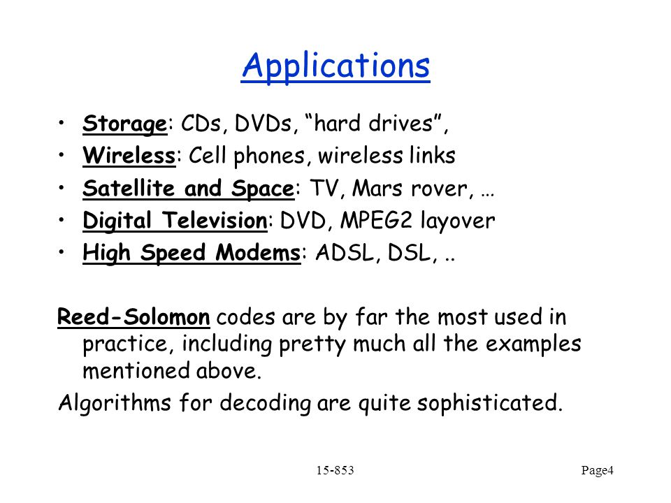 15-853Page4 Applications Storage: CDs, DVDs, hard drives , Wireless: Cell phones, wireless links Satellite and Space: TV, Mars rover, … Digital Television: DVD, MPEG2 layover High Speed Modems: ADSL, DSL,..