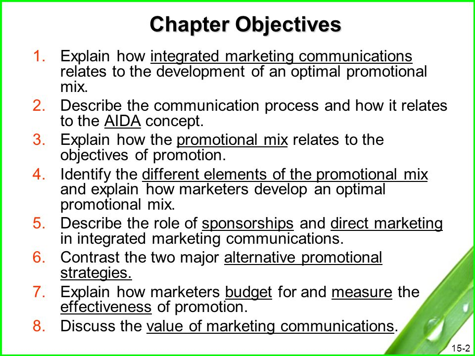 15-2 Chapter Objectives 1.Explain how integrated marketing communications relates to the development of an optimal promotional mix. 2.Describe the com