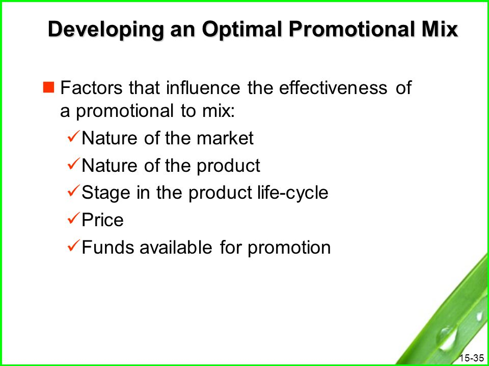 15-35 Developing an Optimal Promotional Mix Factors that influence the effectiveness of a promotional to mix: Nature of the market Nature of the produ