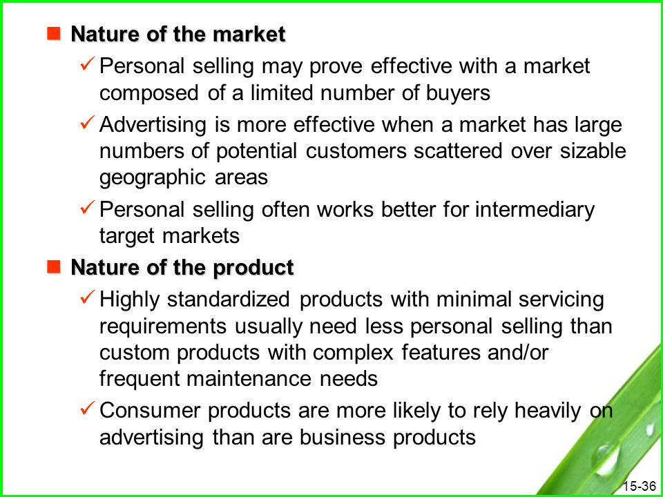 15-36 Nature of the market Nature of the market Personal selling may prove effective with a market composed of a limited number of buyers Advertising