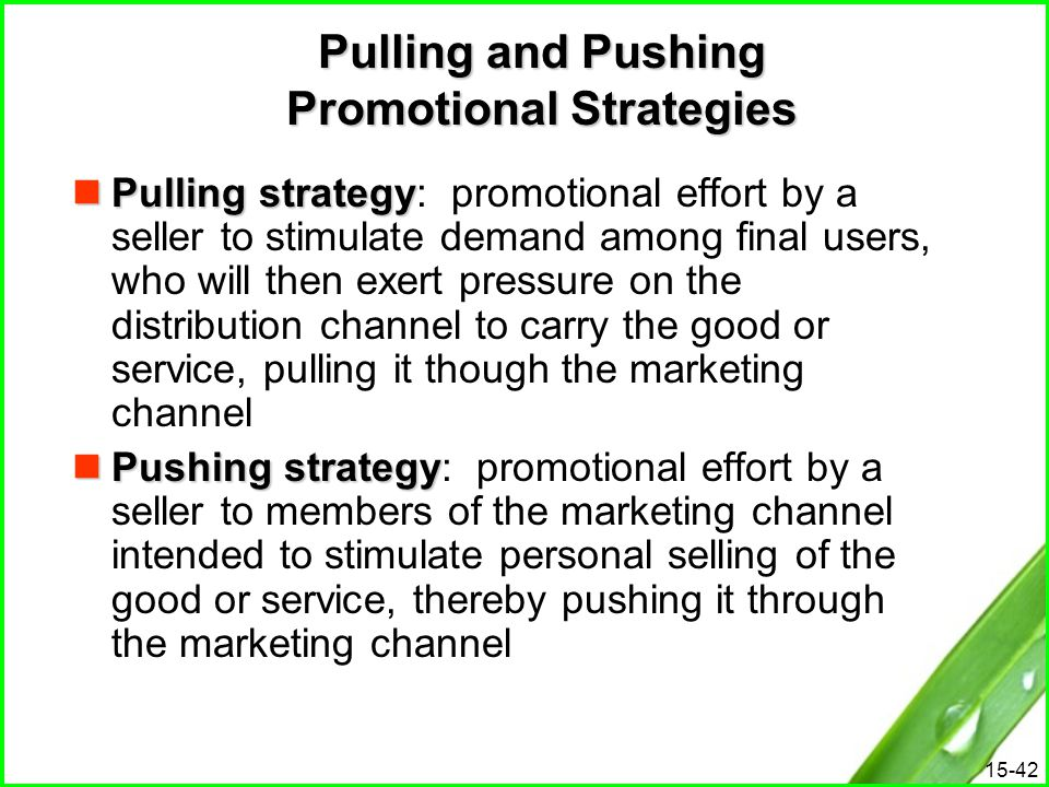 15-42 Pulling and Pushing Promotional Strategies Pulling strategy Pulling strategy: promotional effort by a seller to stimulate demand among final use