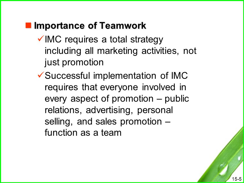 15-5 Importance of Teamwork Importance of Teamwork IMC requires a total strategy including all marketing activities, not just promotion Successful imp