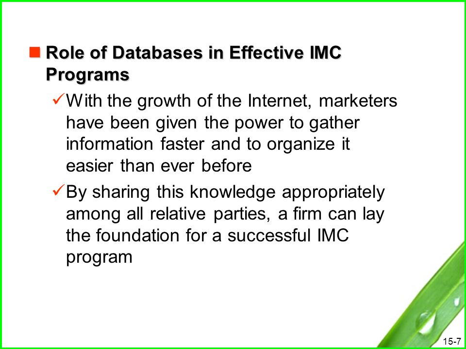 15-7 Role of Databases in Effective IMC Programs Role of Databases in Effective IMC Programs With the growth of the Internet, marketers have been give
