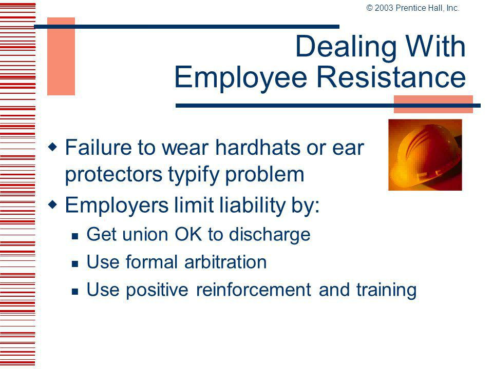 © 2003 Prentice Hall, Inc. 15-22 Responsibilities of Employers and Employees  Employers Provide hazard-free workplace Can seek consulting help and id