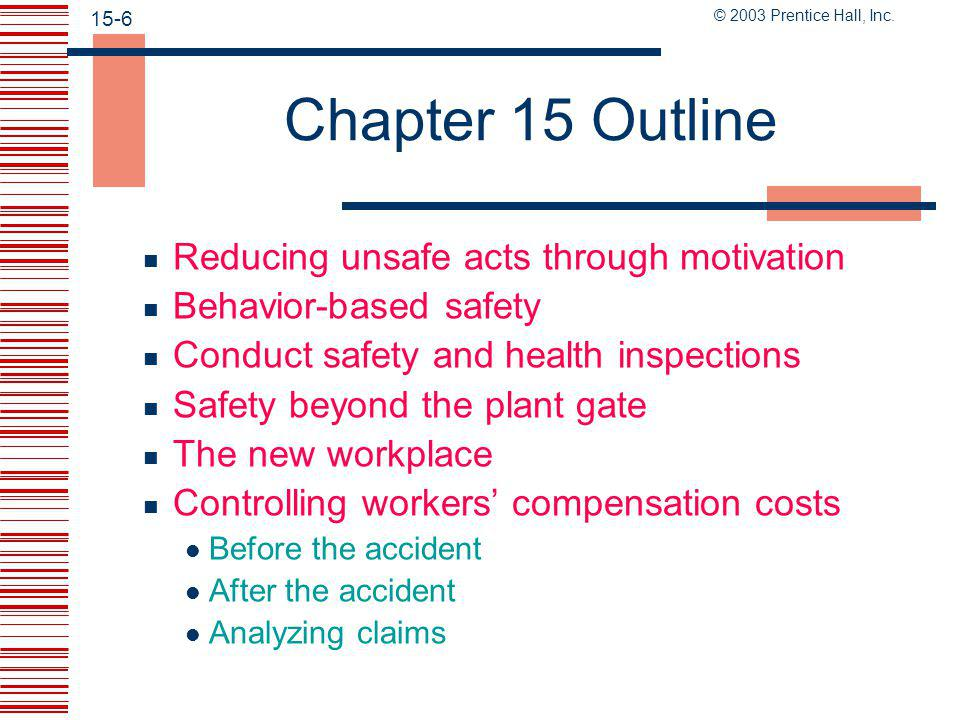 © 2003 Prentice Hall, Inc. 15-5 Chapter 15 Outline  How to prevent accidents Reducing unsafe acts by emphasizing safety Reducing unsafe acts through
