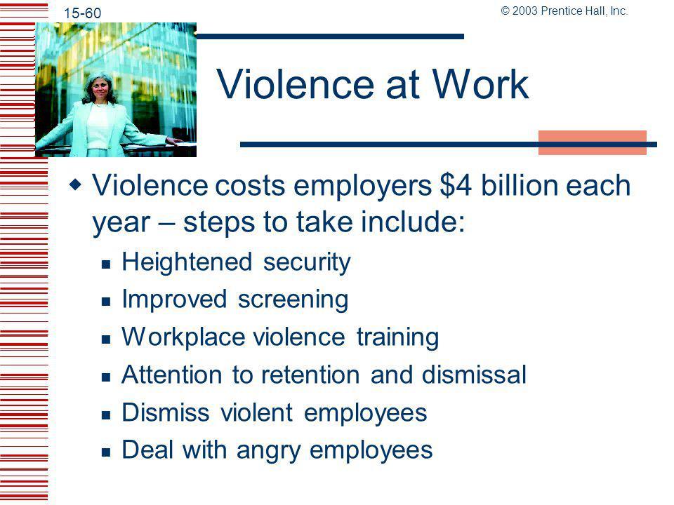 "© 2003 Prentice Hall, Inc. 15-59 Workplace Smoking  Smoking kills and costs  Can implement ""no-smokers-hired"" plan  Becoming smoke-free may take ti"