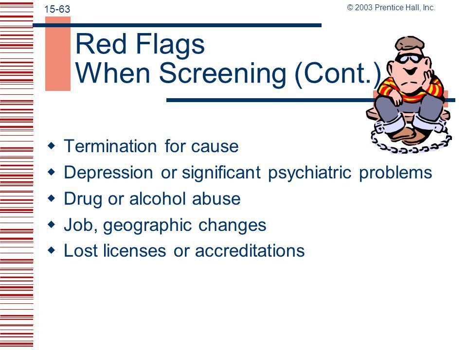 © 2003 Prentice Hall, Inc. 15-62 Red Flags When Screening  Gaps  Résumé  References  Insubordination or violence  Harassing or violent behavior