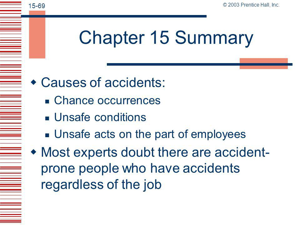 © 2003 Prentice Hall, Inc. 15-68 Chapter 15 Summary  Safety is very important due to the staggering number of deaths and accidents occurring at work