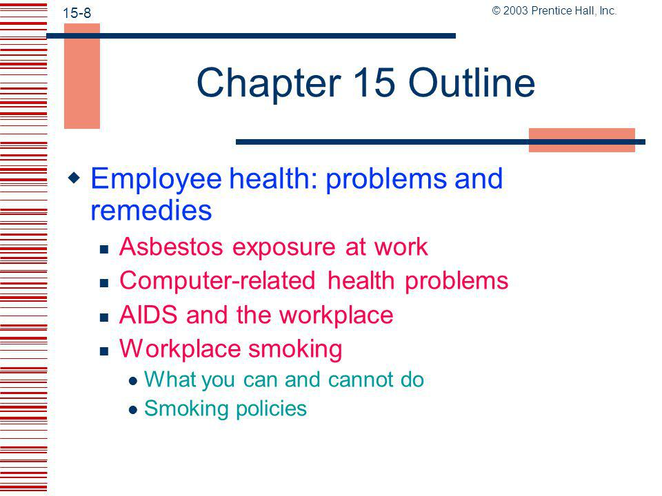 © 2003 Prentice Hall, Inc. 15-7 Chapter 15 Outline  Employee health: problems and remedies Alcoholism and substance abuse Dealing with substance abus