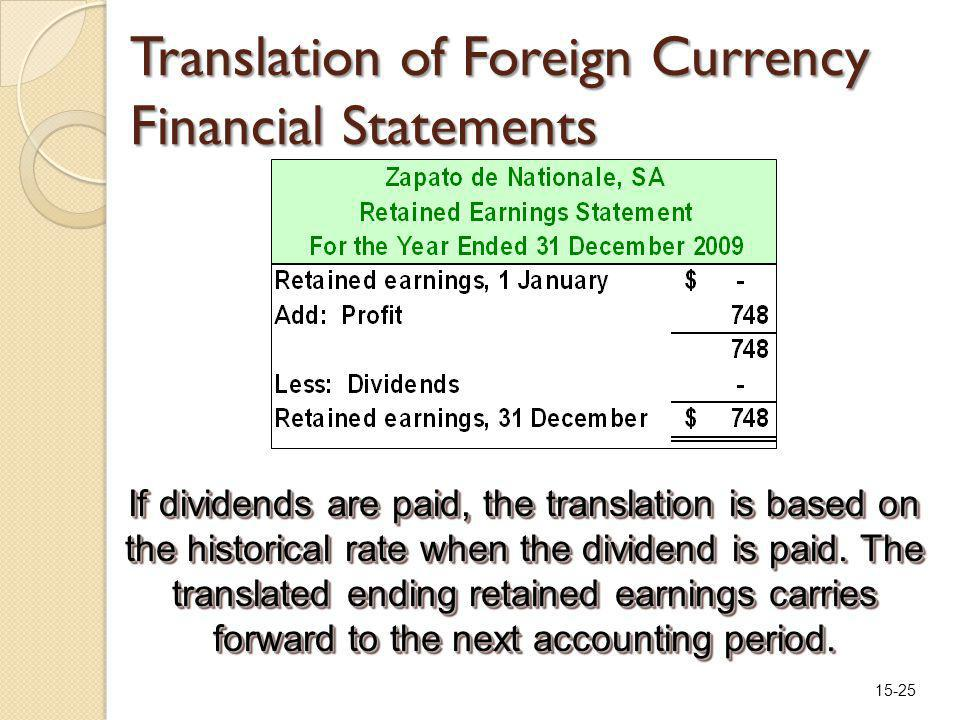 15-25 Translation of Foreign Currency Financial Statements If dividends are paid, the translation is based on the historical rate when the dividend is paid.