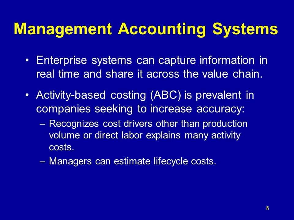 8 Management Accounting Systems Enterprise systems can capture information in real time and share it across the value chain.