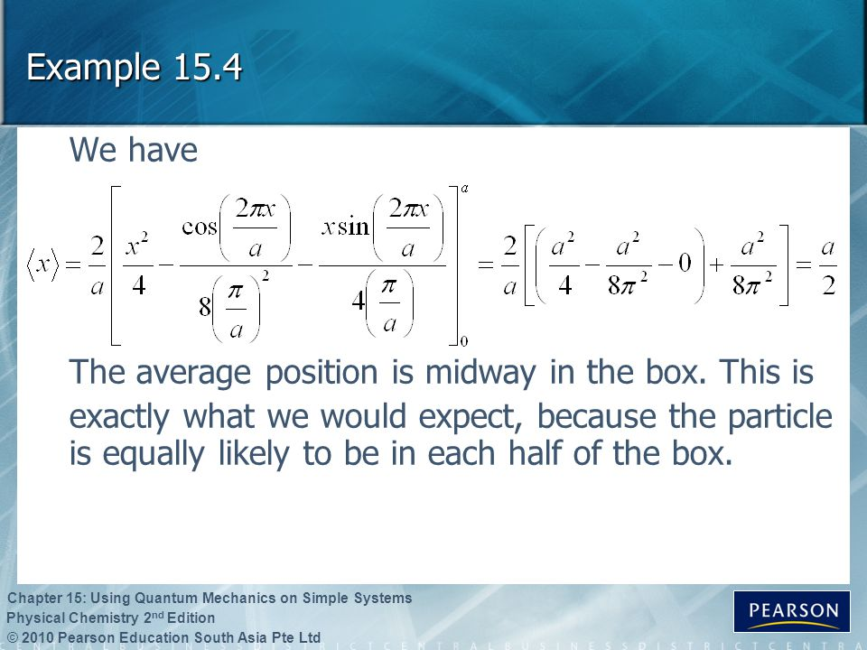 © 2010 Pearson Education South Asia Pte Ltd Physical Chemistry 2 nd Edition Chapter 15: Using Quantum Mechanics on Simple Systems Example 15.4 We have