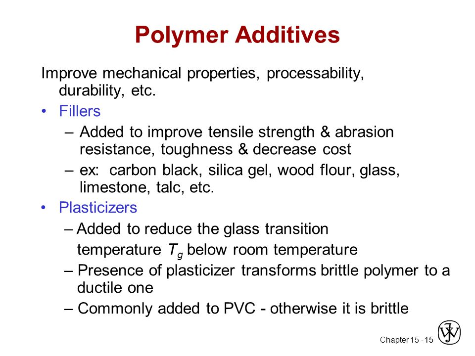 Chapter 15 - 15 Polymer Additives Improve mechanical properties, processability, durability, etc.