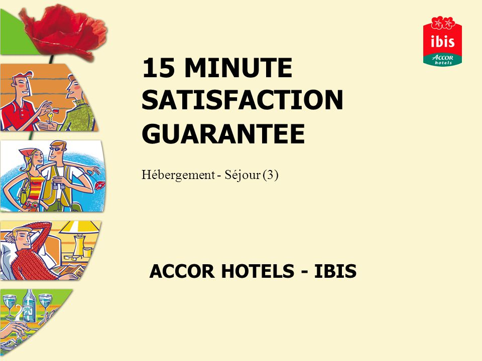 15 MINUTE SATISFACTION GUARANTEE Hébergement - Séjour (3) ACCOR HOTELS - IBIS