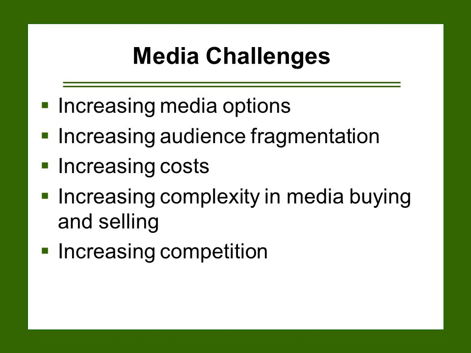 15-7 Media Challenges  Increasing media options  Increasing audience fragmentation  Increasing costs  Increasing complexity in media buying and selling  Increasing competition