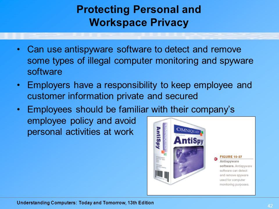 Understanding Computers: Today and Tomorrow, 13th Edition 42 Protecting Personal and Workspace Privacy Can use antispyware software to detect and remo