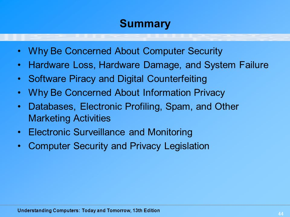 Understanding Computers: Today and Tomorrow, 13th Edition 44 Summary Why Be Concerned About Computer Security Hardware Loss, Hardware Damage, and Syst