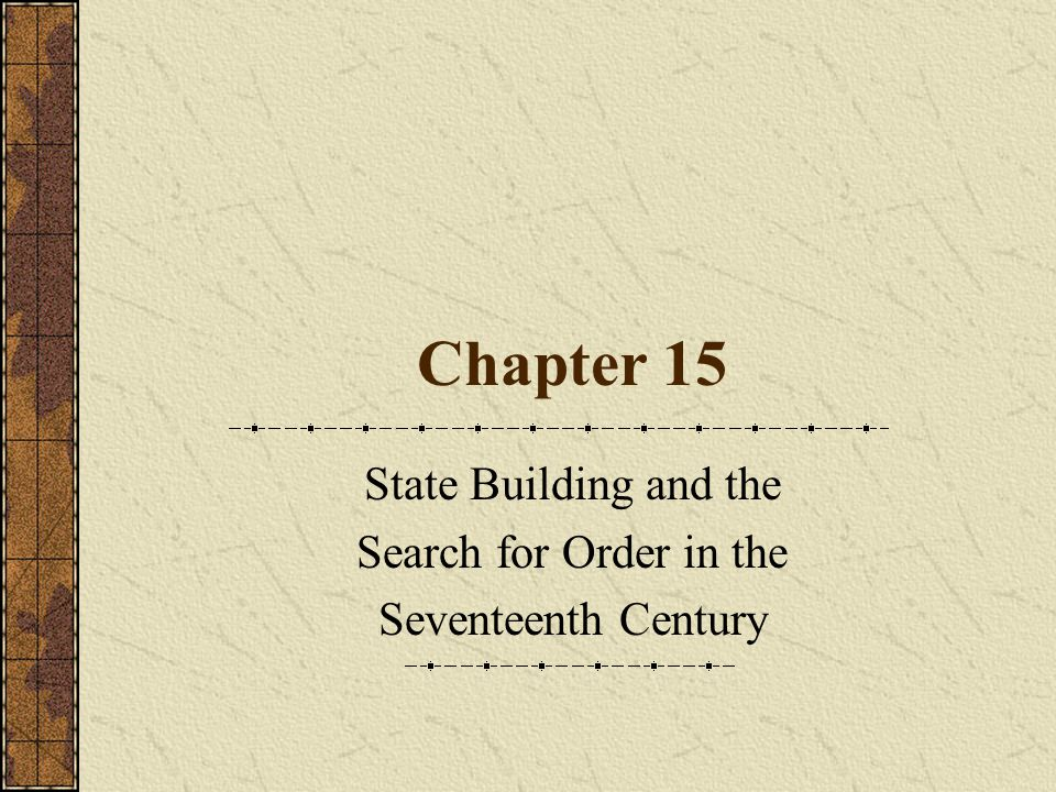 Chapter 15 State Building and the Search for Order in the Seventeenth Century