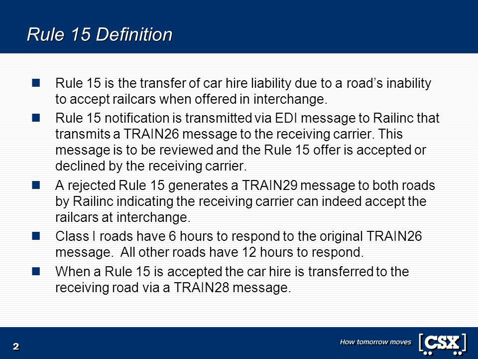 2 Rule 15 Definition Rule 15 is the transfer of car hire liability due to a road's inability to accept railcars when offered in interchange.