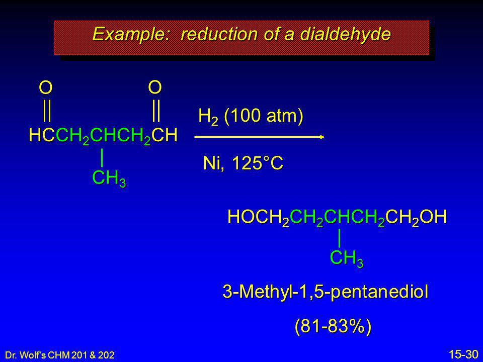 Dr. Wolf's CHM 201 & 202 15-30 OO HCCH 2 CHCH 2 CH CH 3 H 2 (100 atm) Ni, 125°C HOCH 2 CH 2 CHCH 2 CH 2 OH CH 3 3-Methyl-1,5-pentanediol (81-83%) Exam