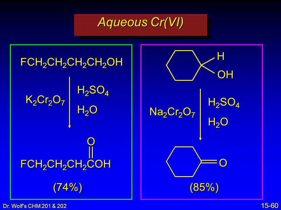 Dr. Wolf's CHM 201 & 202 15-60 Aqueous Cr(VI) FCH 2 CH 2 CH 2 CH 2 OH K 2 Cr 2 O 7 H 2 SO 4 H2OH2OH2OH2O FCH 2 CH 2 CH 2 COH (74%)O Na 2 Cr 2 O 7 H 2