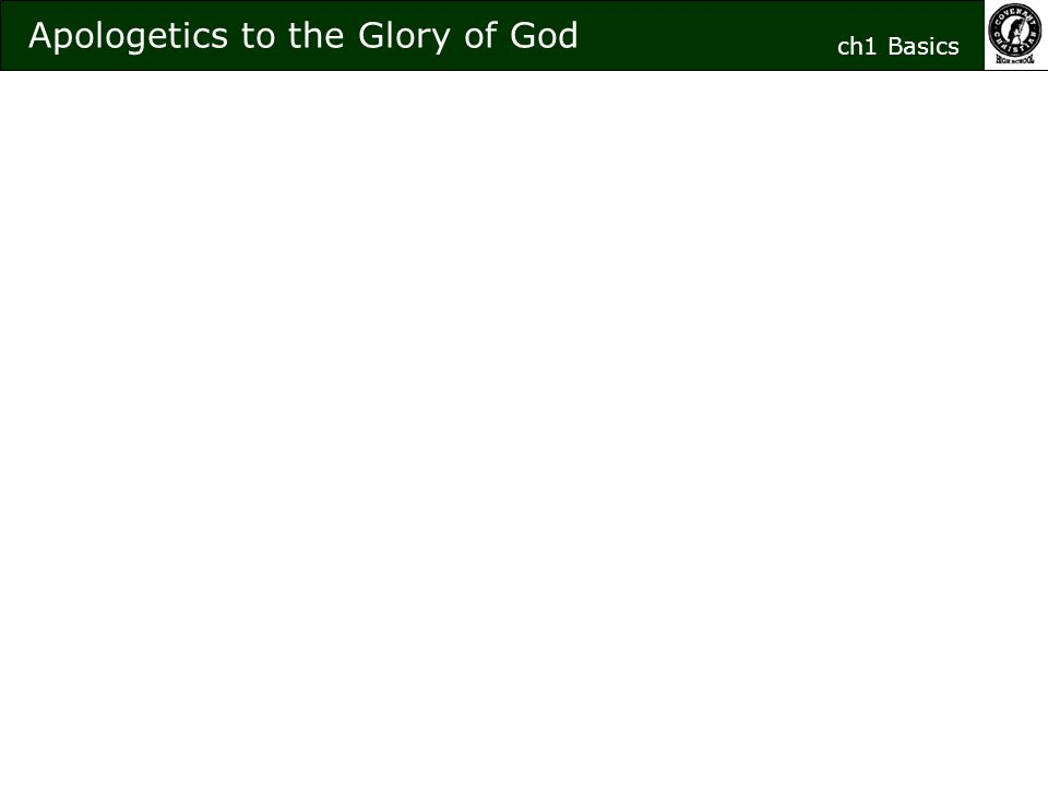 Apologetics to the Glory of God ch1 Basics