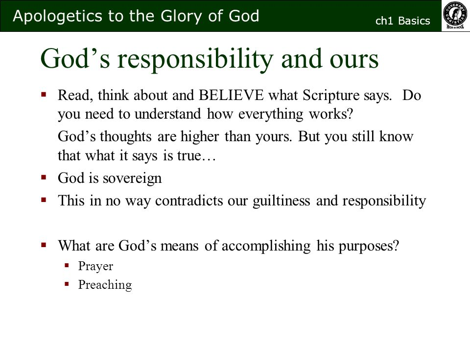 God's responsibility and ours  Read, think about and BELIEVE what Scripture says.