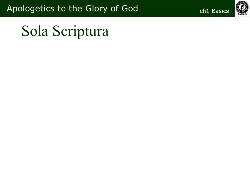 Sola Scriptura Apologetics to the Glory of God ch1 Basics