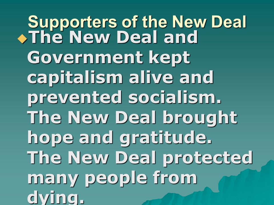 Supporters of the New Deal  The New Deal and Government kept capitalism alive and prevented socialism.