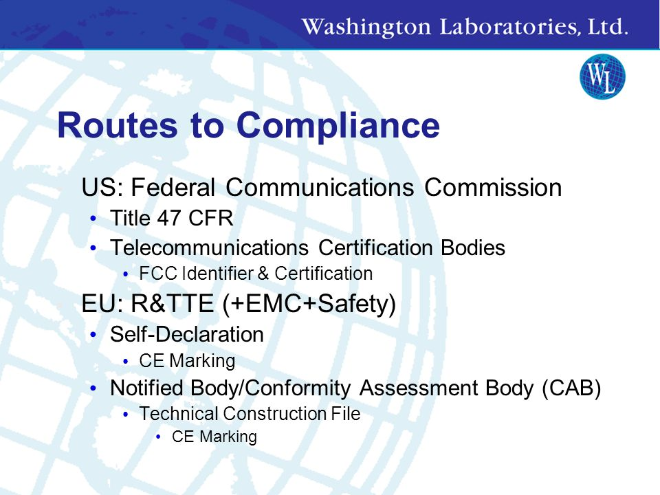 R&TTE Testing No longer requires involvement of accredited test house Test to harmonized standards DoC CE Marking Ship Non-harmonized frequencies: Notification to Spectrum Authority Alert Signal (Equipment Class Identifier) Restricted Geographical Area