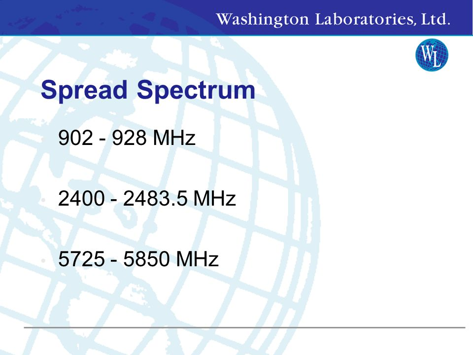 Spread Spectrum Operate in the Industrial, Scientific, and Medical bands on a secondary basis. ISM are global and not restricted by ITU regions