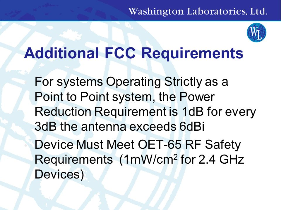 FCC Requirements for Spread Spectrum transmitters Transmitter Power Output 1 Watt Max Effective Isotropic Radiated Power 4 Watts Max Antenna Gain - li