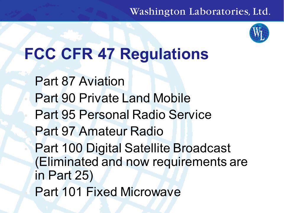 FCC CFR 47 Regulations Part 25 Satellite Communication Services Part 26 General Wireless services Part 27 Miscellaneous Wireless Services Part 68 Tele