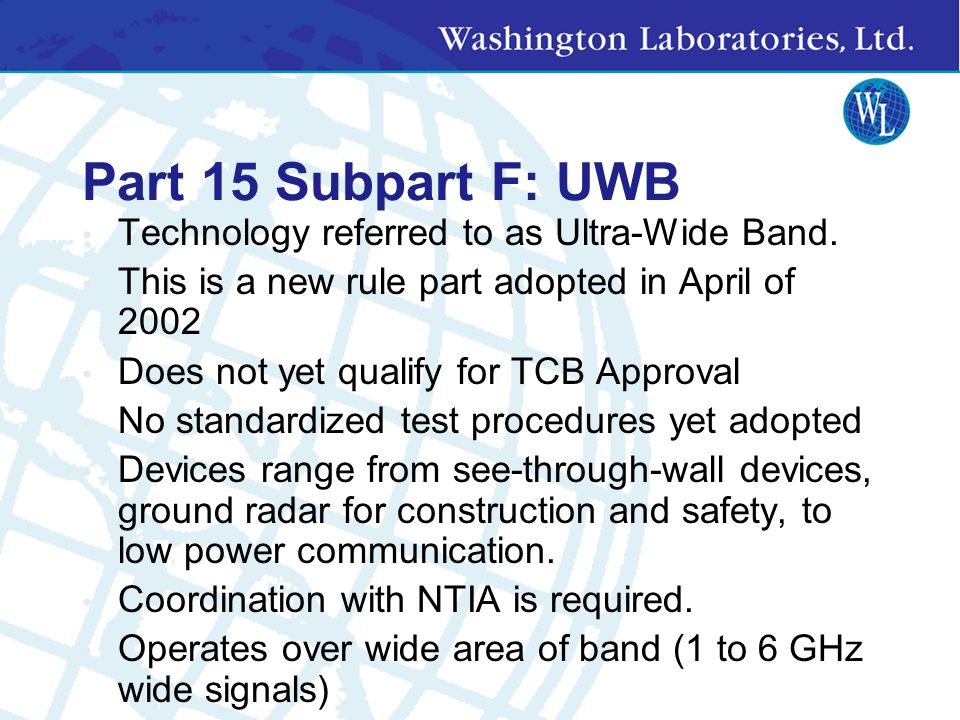 UNII Devices Continued New Rules: Docket No. 03-122, Feb. 19, 2004 New 255 MHz of spectrum 5.47 – 5.725GHz Dynamic Frequency Range Selection (DFS) for