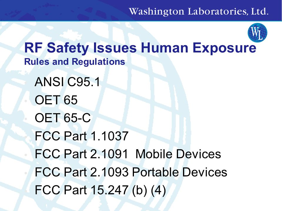 RF Safety Issues OET 65 (FCC) MPE: Maximum Permissible Exposure (calculation to determine separation distances) SAR: Specific Absorption Rate (test fo