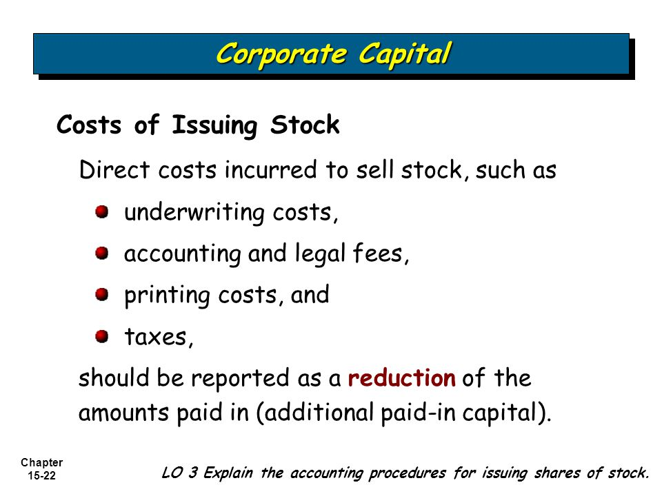 Chapter 15-22 Costs of Issuing Stock Direct costs incurred to sell stock, such as underwriting costs, accounting and legal fees, printing costs, and t