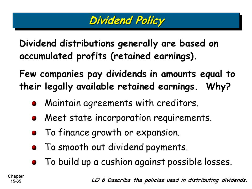 Chapter 15-35 LO 6 Describe the policies used in distributing dividends. Dividend Policy Dividend distributions generally are based on accumulated pro