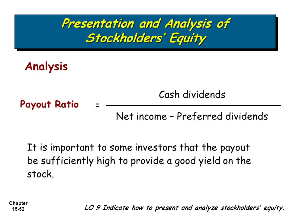 Chapter 15-52 It is important to some investors that the payout be sufficiently high to provide a good yield on the stock. Analysis Cash dividends Pay