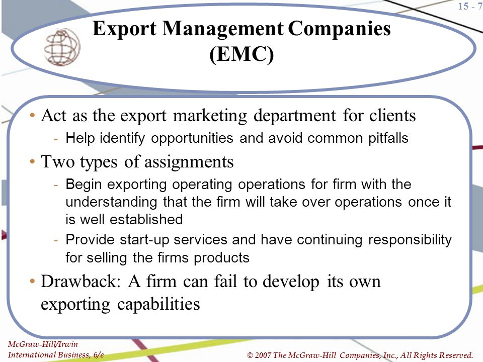 15 - 7 McGraw-Hill/Irwin International Business, 6/e © 2007 The McGraw-Hill Companies, Inc., All Rights Reserved. Export Management Companies (EMC) Ac