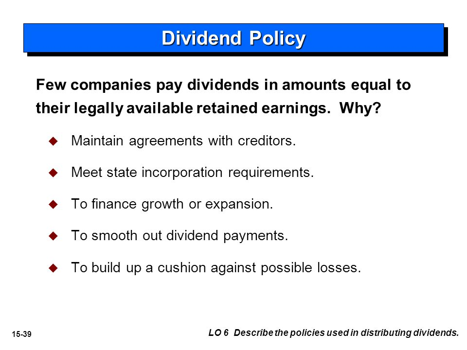 15-39 LO 6 Describe the policies used in distributing dividends.